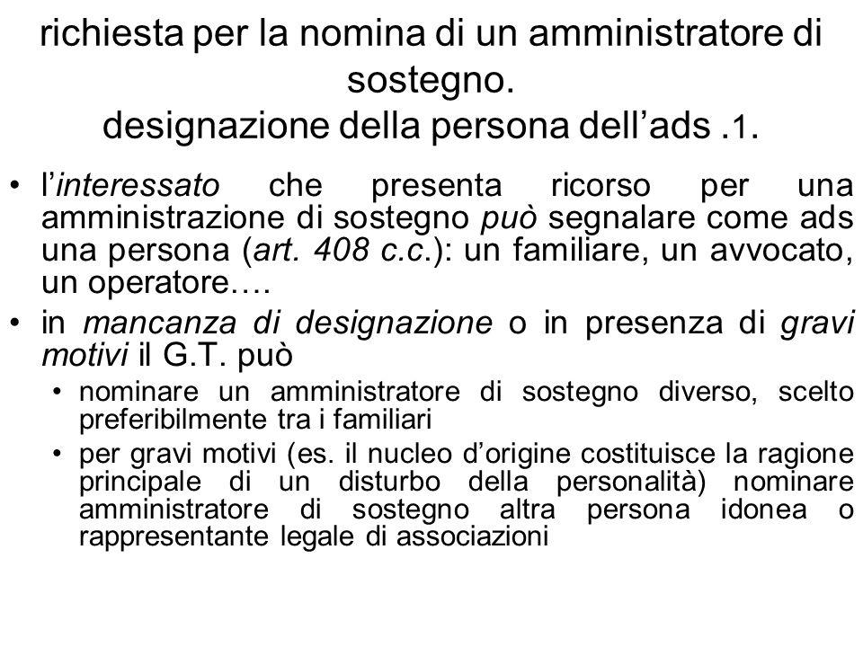 richiesta per la nomina di un amministratore di sostegno. designazione della persona dellads. 1. linteressato che presenta ricorso per una amministraz