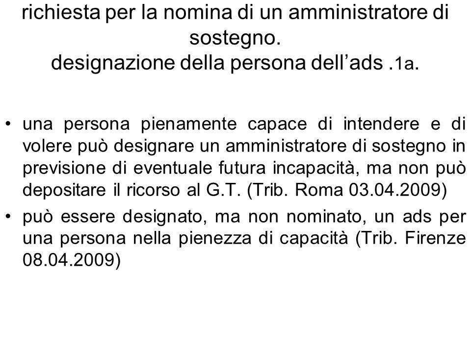 richiesta per la nomina di un amministratore di sostegno. designazione della persona dellads. 1a. una persona pienamente capace di intendere e di vole