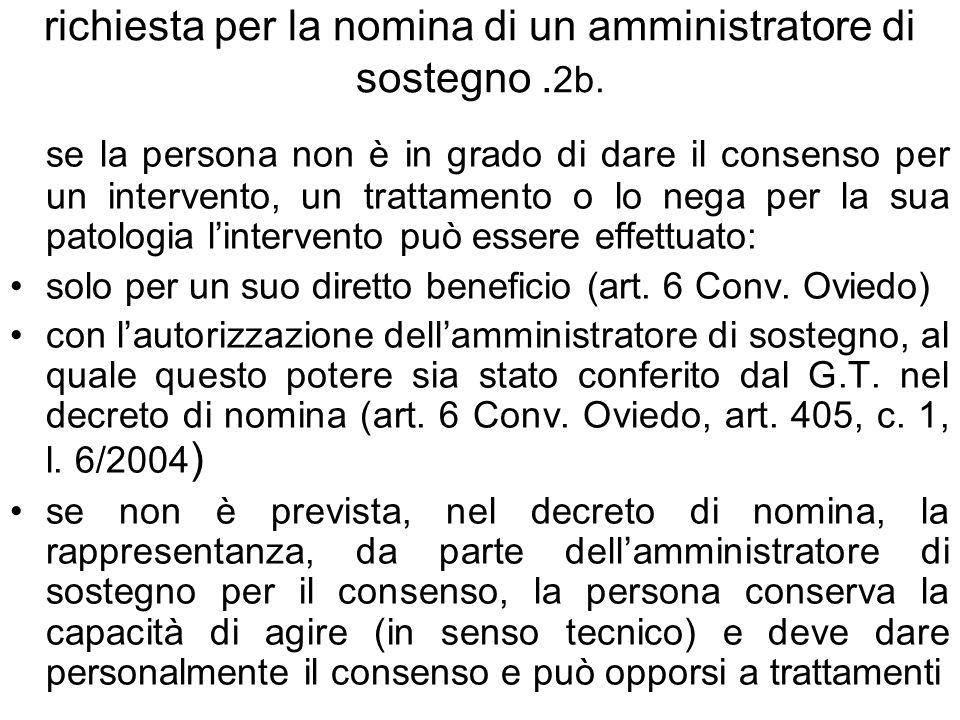richiesta per la nomina di un amministratore di sostegno. 2b. se la persona non è in grado di dare il consenso per un intervento, un trattamento o lo