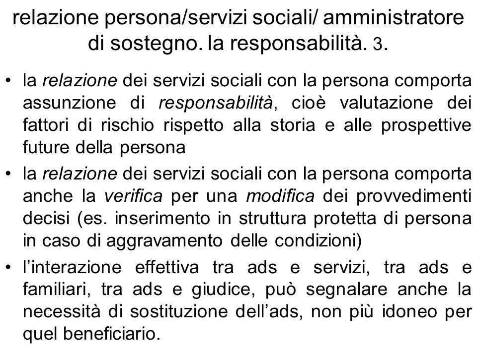 relazione persona/servizi sociali/ amministratore di sostegno. la responsabilità. 3. la relazione dei servizi sociali con la persona comporta assunzio