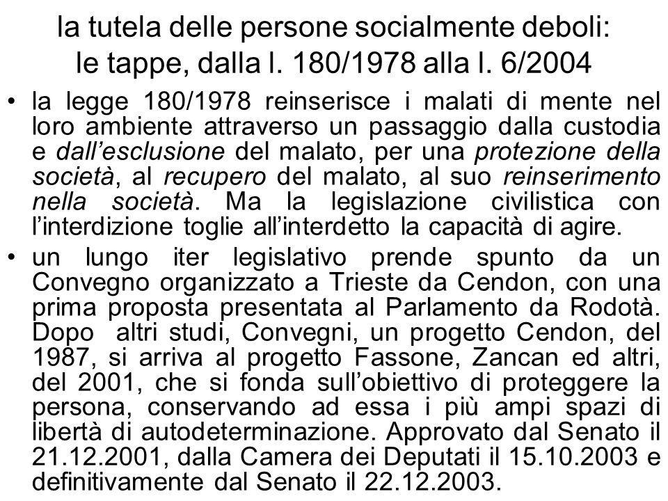 la tutela delle persone socialmente deboli: le tappe, dalla l. 180/1978 alla l. 6/2004 la legge 180/1978 reinserisce i malati di mente nel loro ambien