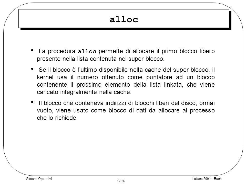 Laface 2001 - Bach 12.36 Sistemi Operativi alloc La procedura alloc permette di allocare il primo blocco libero presente nella lista contenuta nel sup