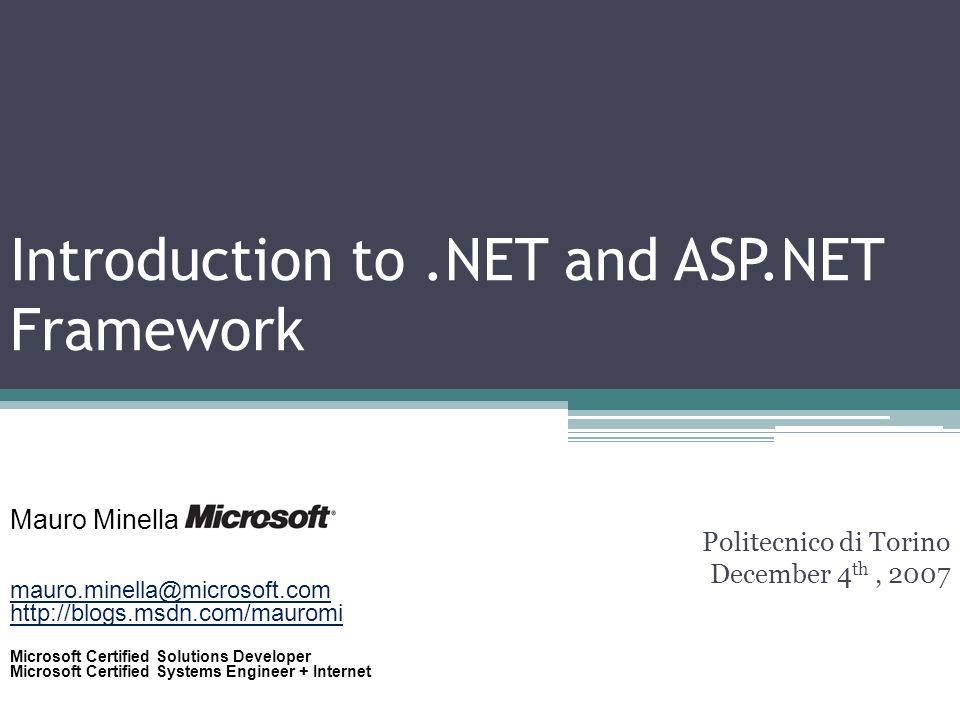 Introduction to.NET and ASP.NET Framework Politecnico di Torino December 4 th, 2007 Mauro Minella mauro.minella@microsoft.com http://blogs.msdn.com/ma