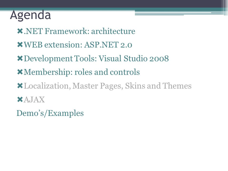Agenda.NET Framework: architecture WEB extension: ASP.NET 2.0 Development Tools: Visual Studio 2008 Membership: roles and controls Localization, Maste