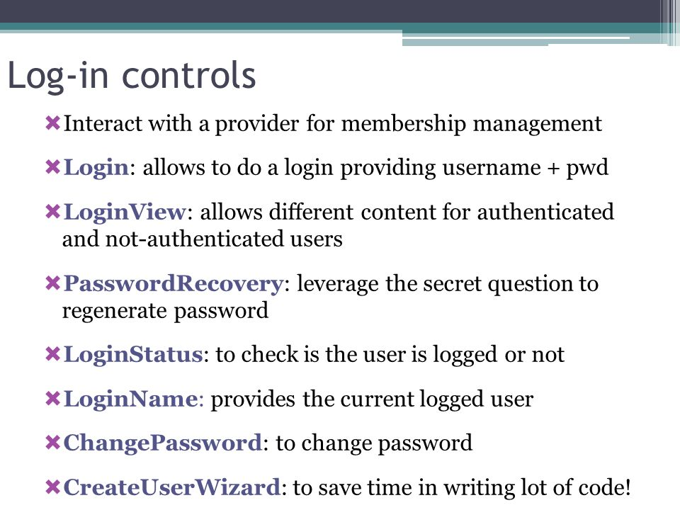 Log-in controls Interact with a provider for membership management Login: allows to do a login providing username + pwd LoginView: allows different co