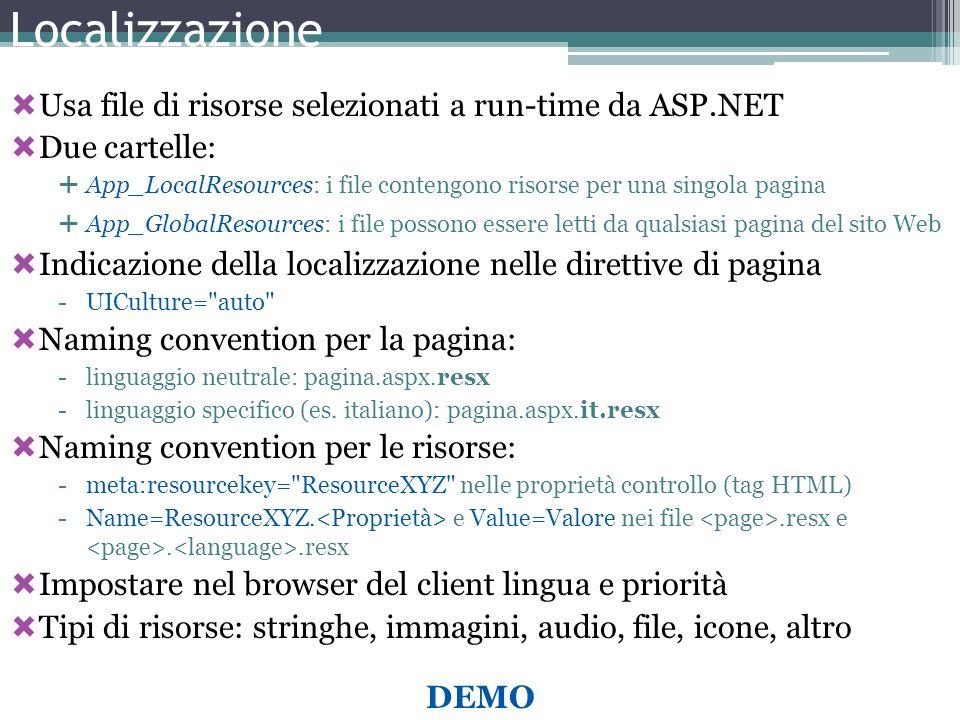 Localizzazione Usa file di risorse selezionati a run-time da ASP.NET Due cartelle: App_LocalResources: i file contengono risorse per una singola pagin