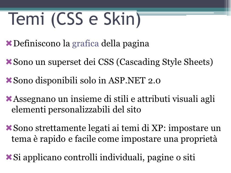 Temi (CSS e Skin) Definiscono la grafica della pagina Sono un superset dei CSS (Cascading Style Sheets) Sono disponibili solo in ASP.NET 2.0 Assegnano