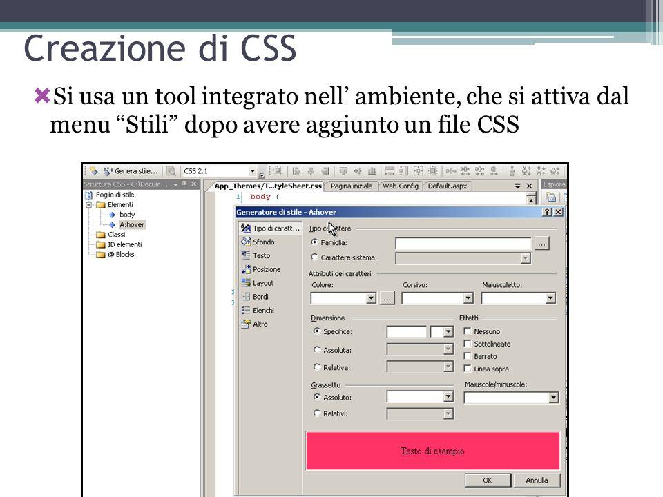 Creazione di CSS Si usa un tool integrato nell ambiente, che si attiva dal menu Stili dopo avere aggiunto un file CSS