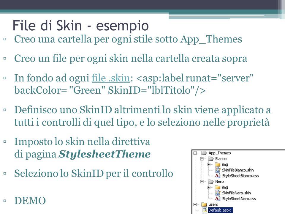 File di Skin - esempio Creo una cartella per ogni stile sotto App_Themes Creo un file per ogni skin nella cartella creata sopra In fondo ad ogni file.