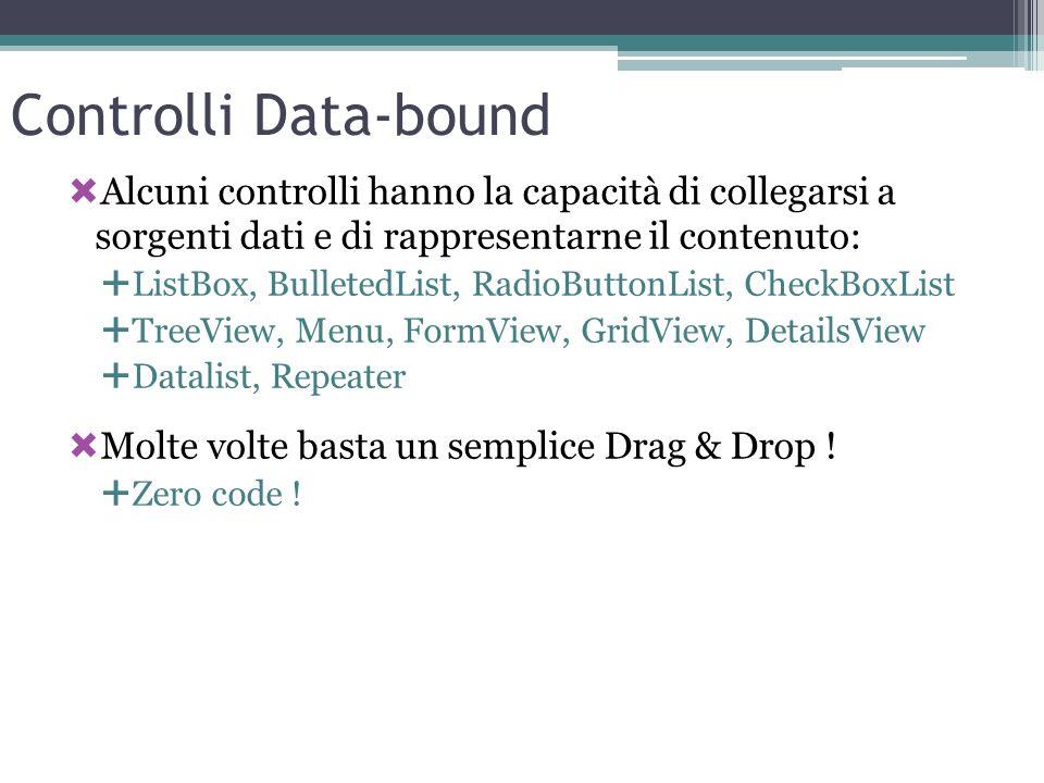 Controlli Data-bound Alcuni controlli hanno la capacità di collegarsi a sorgenti dati e di rappresentarne il contenuto: ListBox, BulletedList, RadioBu