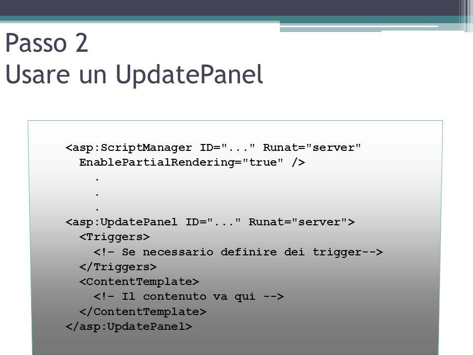 Passo 2 Usare un UpdatePanel <asp:ScriptManager ID=