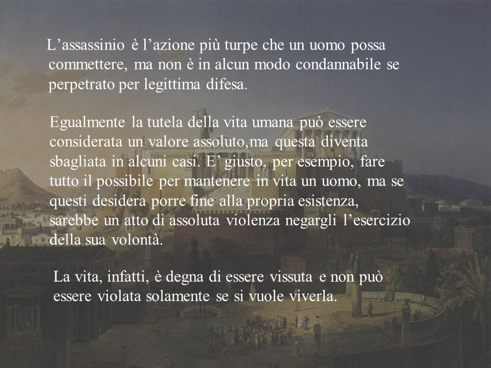 Lassassinio è lazione più turpe che un uomo possa commettere, ma non è in alcun modo condannabile se perpetrato per legittima difesa.