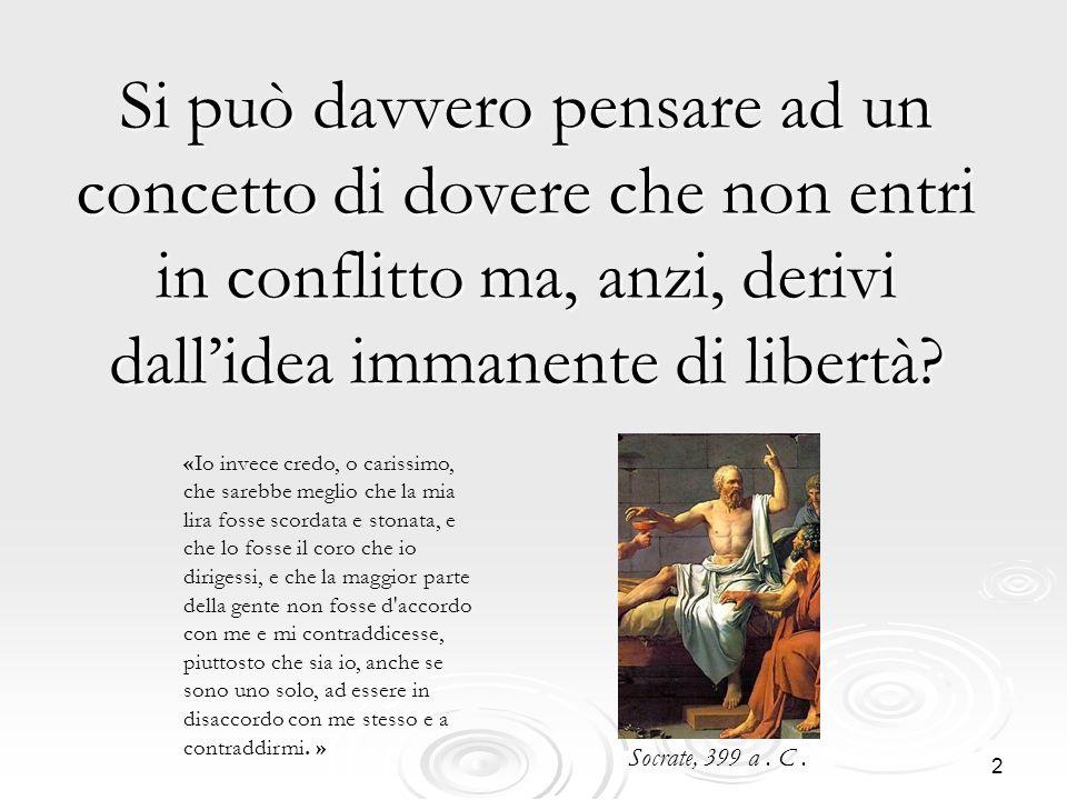 3 E istintivo pensare che i doveri limitino la nostra libertà e che i due concetti siano inconciliabili.