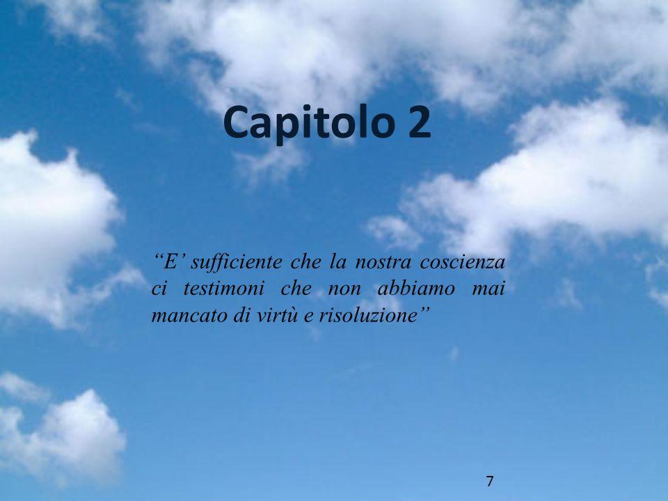 E sufficiente che la nostra coscienza ci testimoni che non abbiamo mai mancato di virtù e risoluzione Capitolo 2 7