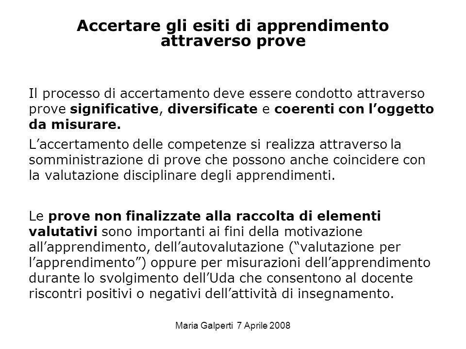 Maria Galperti 7 Aprile 2008 Il processo di accertamento deve essere condotto attraverso prove significative, diversificate e coerenti con loggetto da