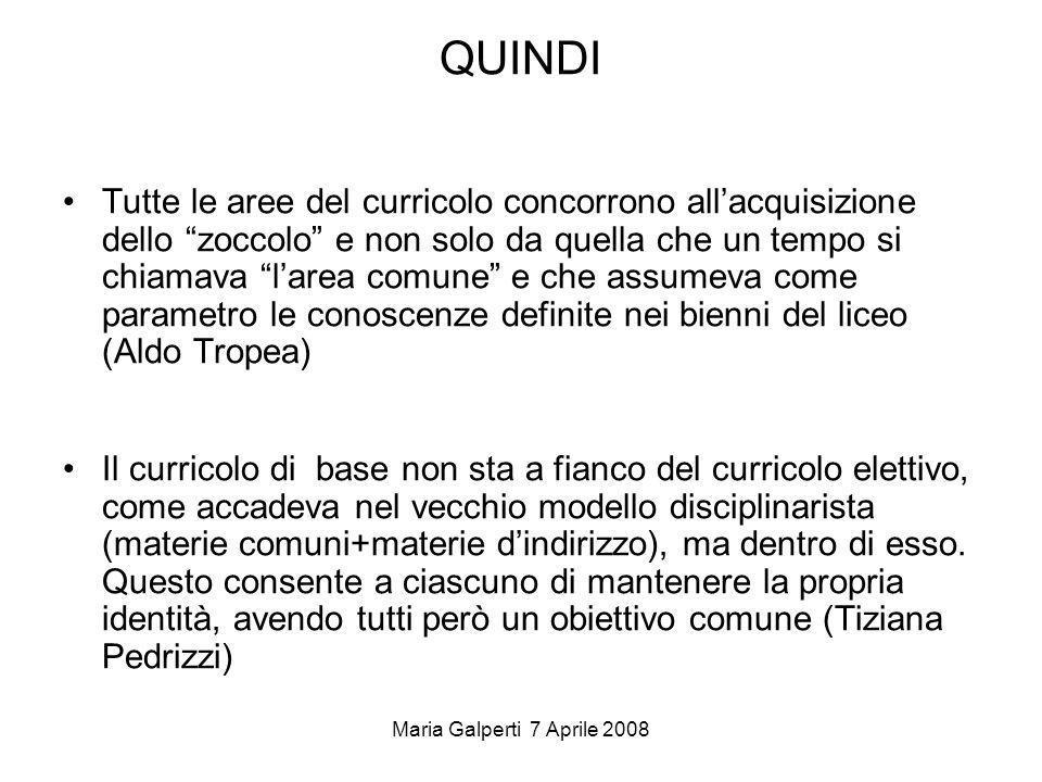Maria Galperti 7 Aprile 2008 QUINDI Tutte le aree del curricolo concorrono allacquisizione dello zoccolo e non solo da quella che un tempo si chiamava