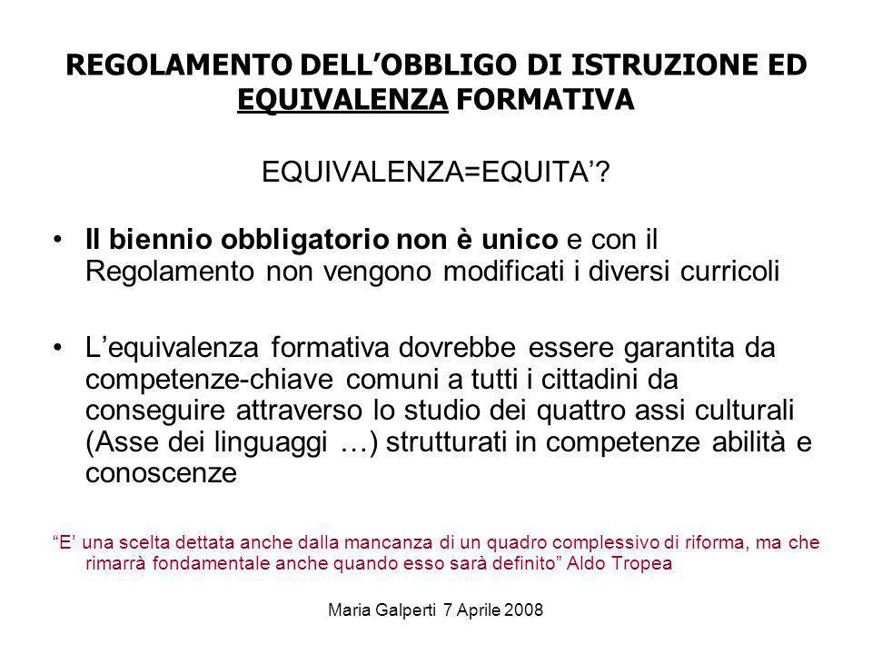 Maria Galperti 7 Aprile 2008 REGOLAMENTO DELLOBBLIGO DI ISTRUZIONE ED EQUIVALENZA FORMATIVA EQUIVALENZA=EQUITA? Il biennio obbligatorio non è unico e