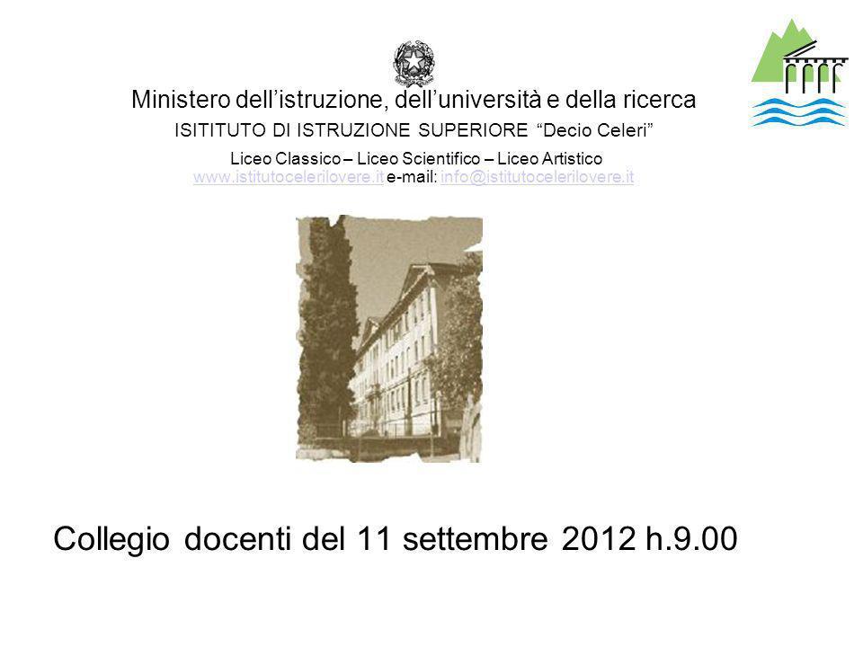 Collegio docenti del 11 settembre 2012 h.9.00 Ministero dellistruzione, delluniversità e della ricerca ISITITUTO DI ISTRUZIONE SUPERIORE Decio Celeri