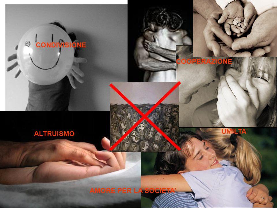 ALTRUISMO AMORE PER LA SOCIETA UMILTA COOPERAZIONE CONDIVISIONE