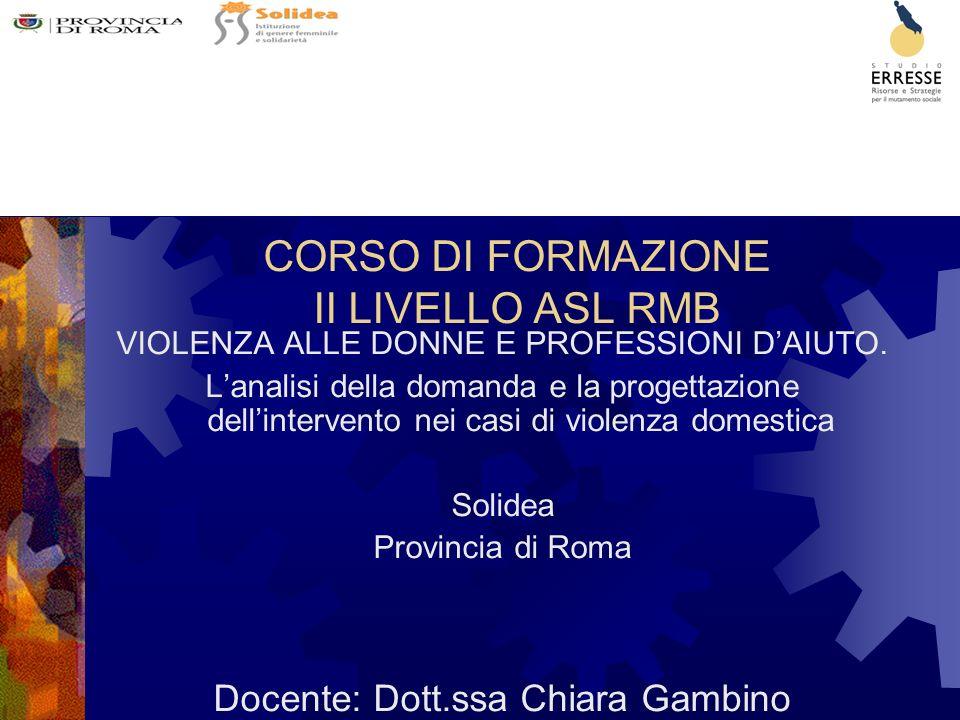CORSO DI FORMAZIONE II LIVELLO ASL RMB VIOLENZA ALLE DONNE E PROFESSIONI DAIUTO.