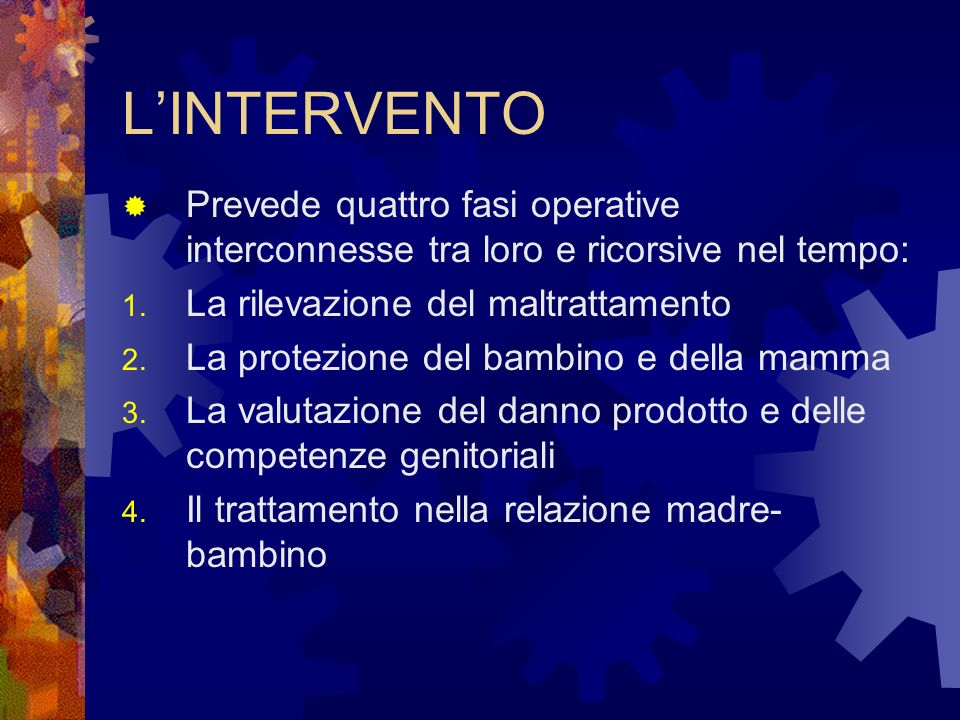 LINTERVENTO Prevede quattro fasi operative interconnesse tra loro e ricorsive nel tempo: 1. La rilevazione del maltrattamento 2. La protezione del bam