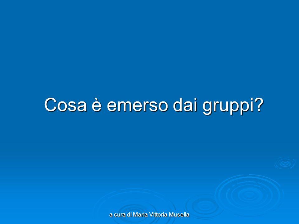 a cura di Maria Vittoria Musella Cosa è emerso dai gruppi? Cosa è emerso dai gruppi?