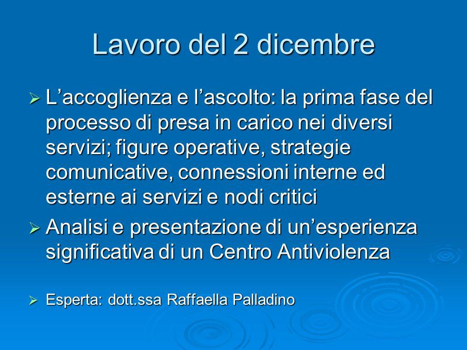 Lavoro del 2 dicembre Laccoglienza e lascolto: la prima fase del processo di presa in carico nei diversi servizi; figure operative, strategie comunica