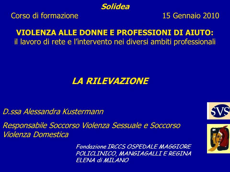 Solidea Corso di formazione 15 Gennaio 2010 VIOLENZA ALLE DONNE E PROFESSIONI DI AIUTO: il lavoro di rete e lintervento nei diversi ambiti professiona
