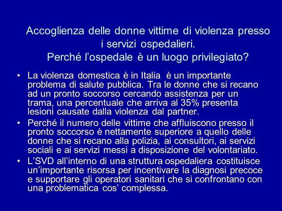 Accoglienza delle donne vittime di violenza presso i servizi ospedalieri. Perché lospedale è un luogo privilegiato? La violenza domestica è in Italia