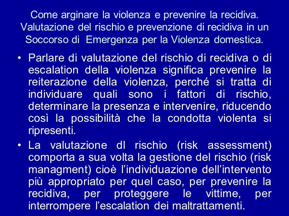 Come arginare la violenza e prevenire la recidiva. Valutazione del rischio e prevenzione di recidiva in un Soccorso di Emergenza per la Violenza domes