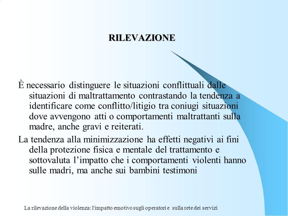La rilevazione della violenza: l'impatto emotivo sugli operatori e sulla rete dei servizi RILEVAZIONE RILEVAZIONE È necessario distinguere le situazio