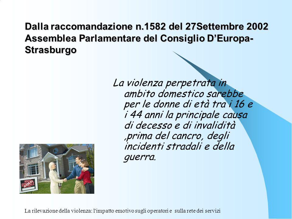 La rilevazione della violenza: l'impatto emotivo sugli operatori e sulla rete dei servizi Dalla raccomandazione n.1582 del 27Settembre 2002 Assemblea
