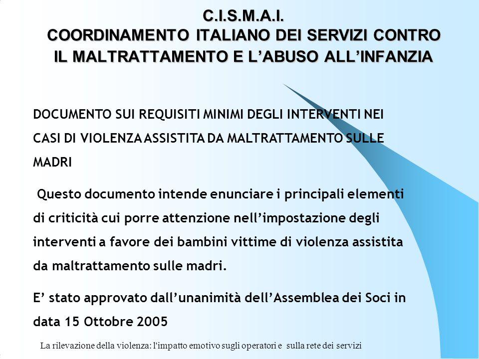 La rilevazione della violenza: l'impatto emotivo sugli operatori e sulla rete dei servizi C.I.S.M.A.I. COORDINAMENTO ITALIANO DEI SERVIZI CONTRO IL MA