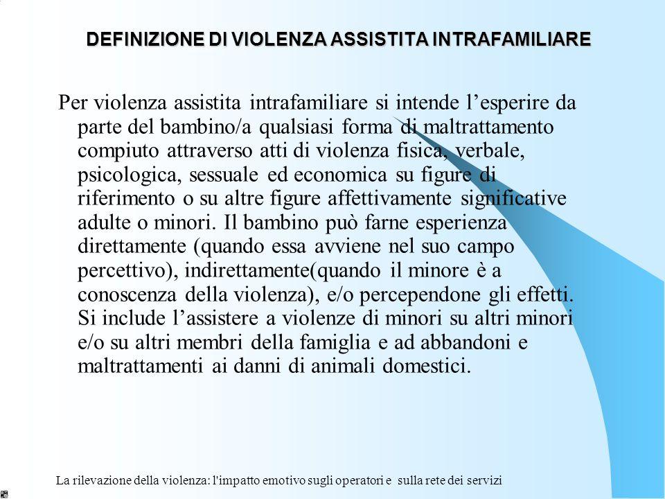 La rilevazione della violenza: l'impatto emotivo sugli operatori e sulla rete dei servizi DEFINIZIONE DI VIOLENZA ASSISTITA INTRAFAMILIARE Per violenz