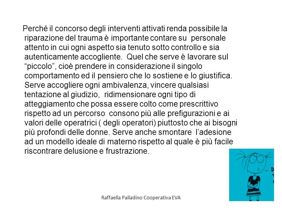 Raffaella Palladino Cooperativa EVA Perché il concorso degli interventi attivati renda possibile la riparazione del trauma è importante contare su personale attento in cui ogni aspetto sia tenuto sotto controllo e sia autenticamente accogliente.