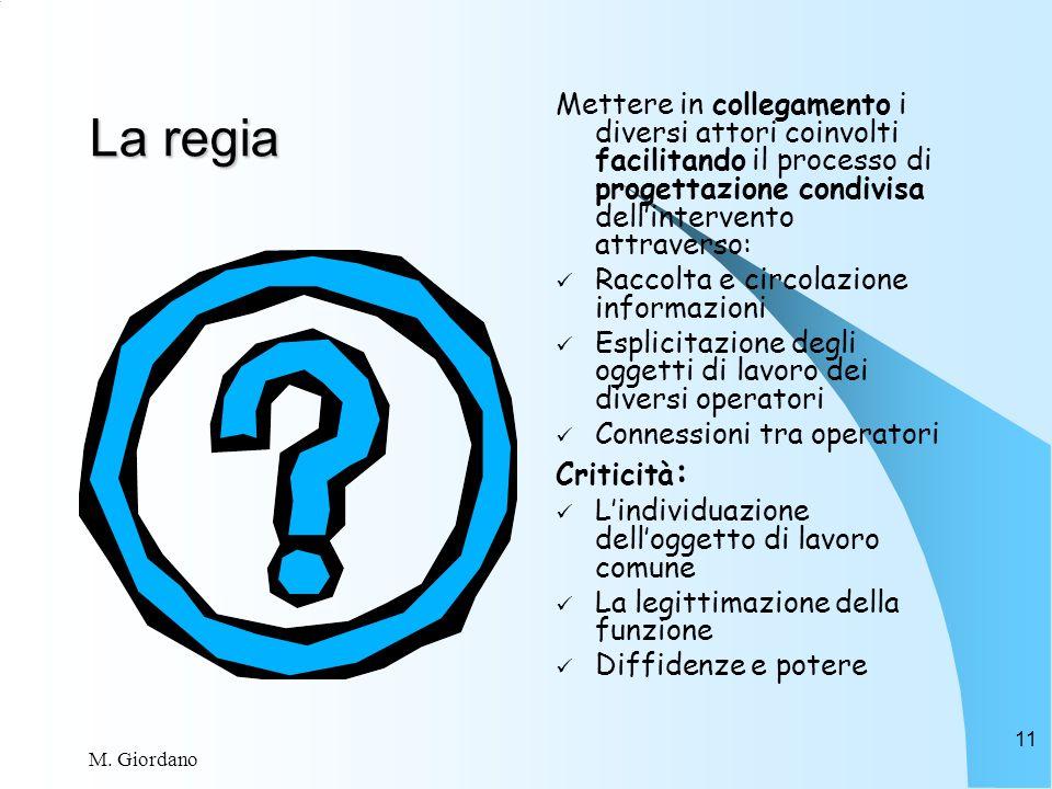 M. Giordano 11 La regia Mettere in collegamento i diversi attori coinvolti facilitando il processo di progettazione condivisa dellintervento attravers