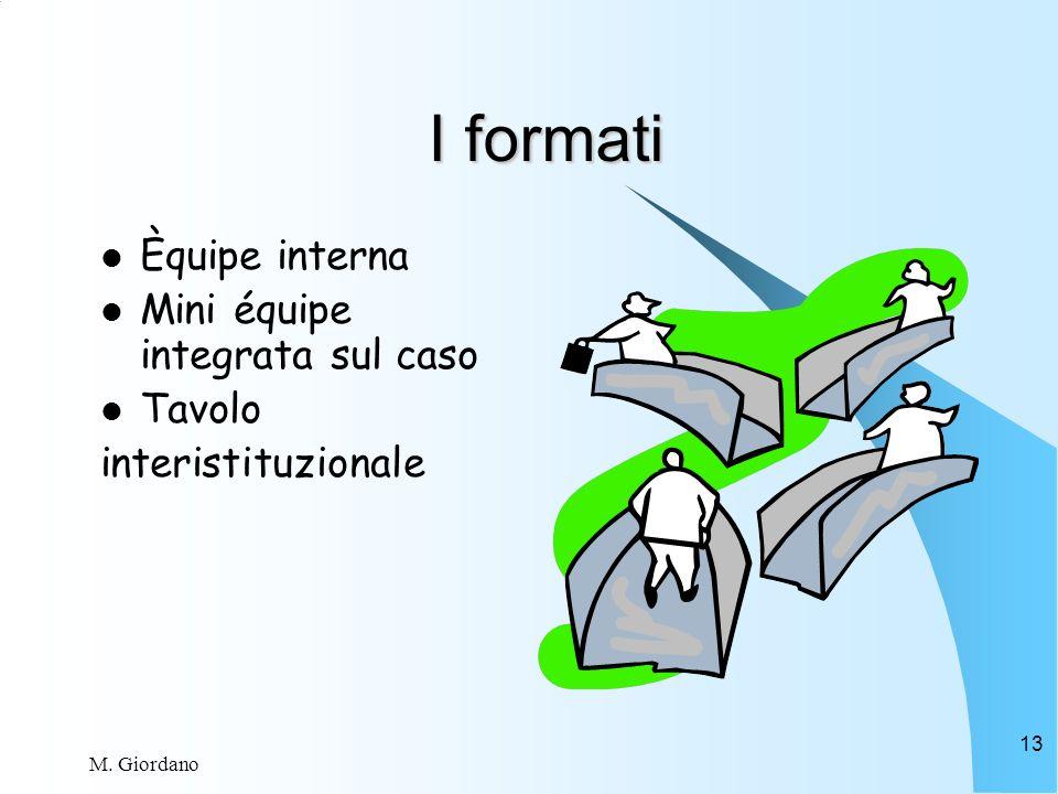 M. Giordano 13 I formati Èquipe interna Mini équipe integrata sul caso Tavolo interistituzionale