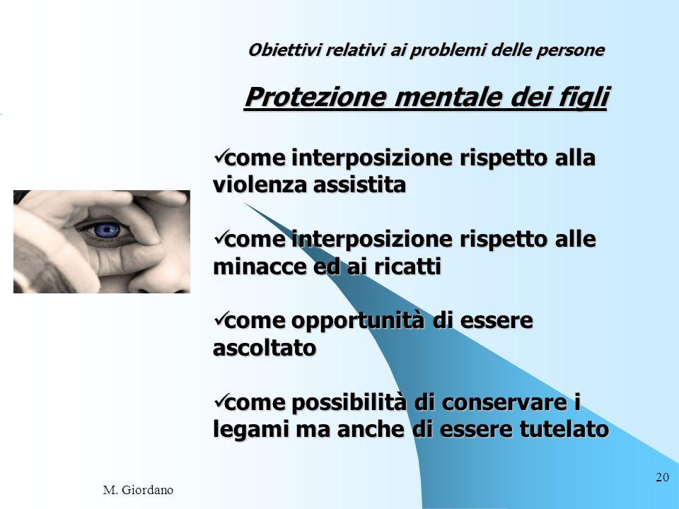 M. Giordano 20 Obiettivi relativi ai problemi delle persone Protezione mentale dei figli come interposizione rispetto alla violenza assistita come int
