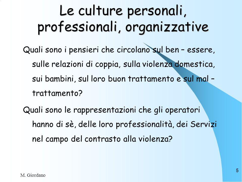M. Giordano 5 Le culture personali, professionali, organizzative Quali sono i pensieri che circolano sul ben – essere, sulle relazioni di coppia, sull