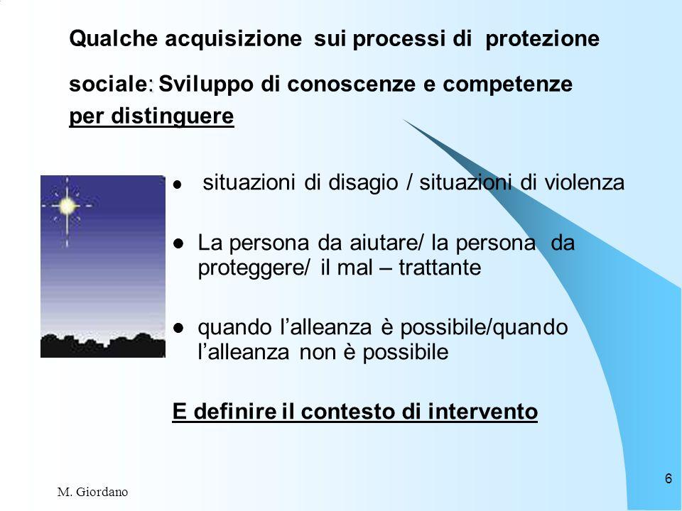 M. Giordano 6 situazioni di disagio / situazioni di violenza La persona da aiutare/ la persona da proteggere/ il mal – trattante quando lalleanza è po