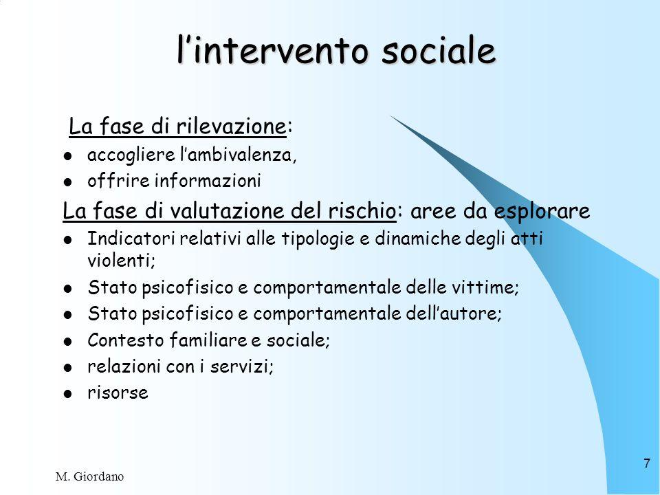 M. Giordano 7 lintervento sociale La fase di rilevazione: accogliere lambivalenza, offrire informazioni La fase di valutazione del rischio: aree da es