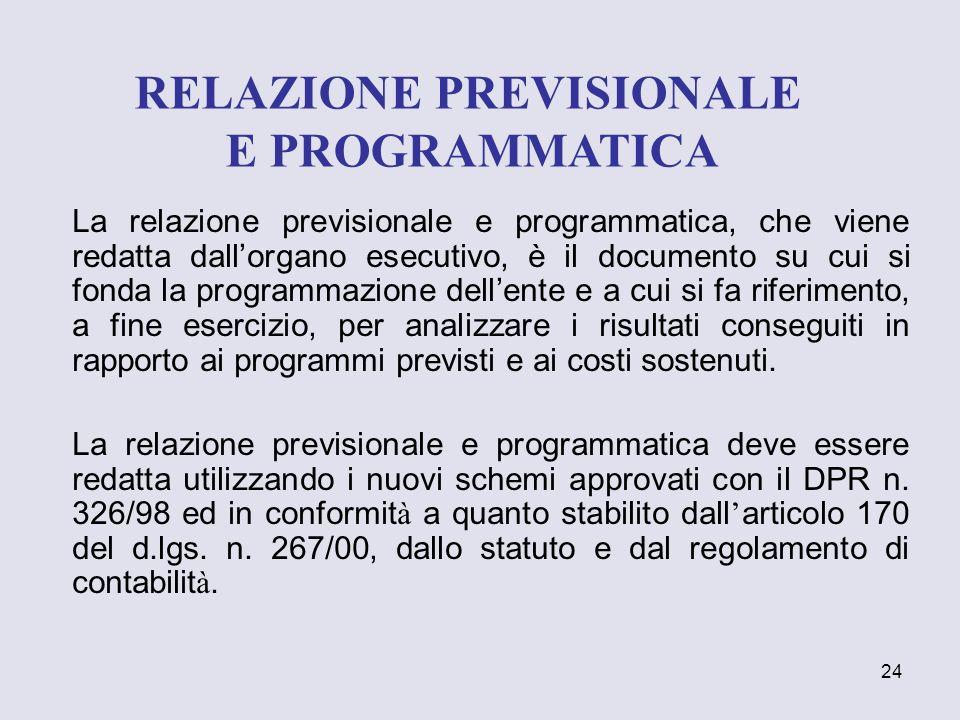 24 La relazione previsionale e programmatica, che viene redatta dallorgano esecutivo, è il documento su cui si fonda la programmazione dellente e a cu