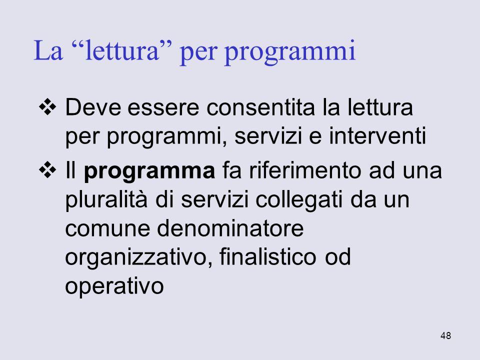 48 Deve essere consentita la lettura per programmi, servizi e interventi Il programma fa riferimento ad una pluralità di servizi collegati da un comun
