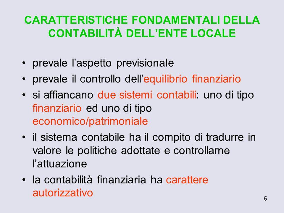 5 CARATTERISTICHE FONDAMENTALI DELLA CONTABILITÀ DELLENTE LOCALE prevale laspetto previsionale prevale il controllo dellequilibrio finanziario si affi