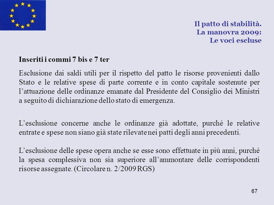 67 Inseriti i commi 7 bis e 7 ter Esclusione dai saldi utili per il rispetto del patto le risorse provenienti dallo Stato e le relative spese di parte