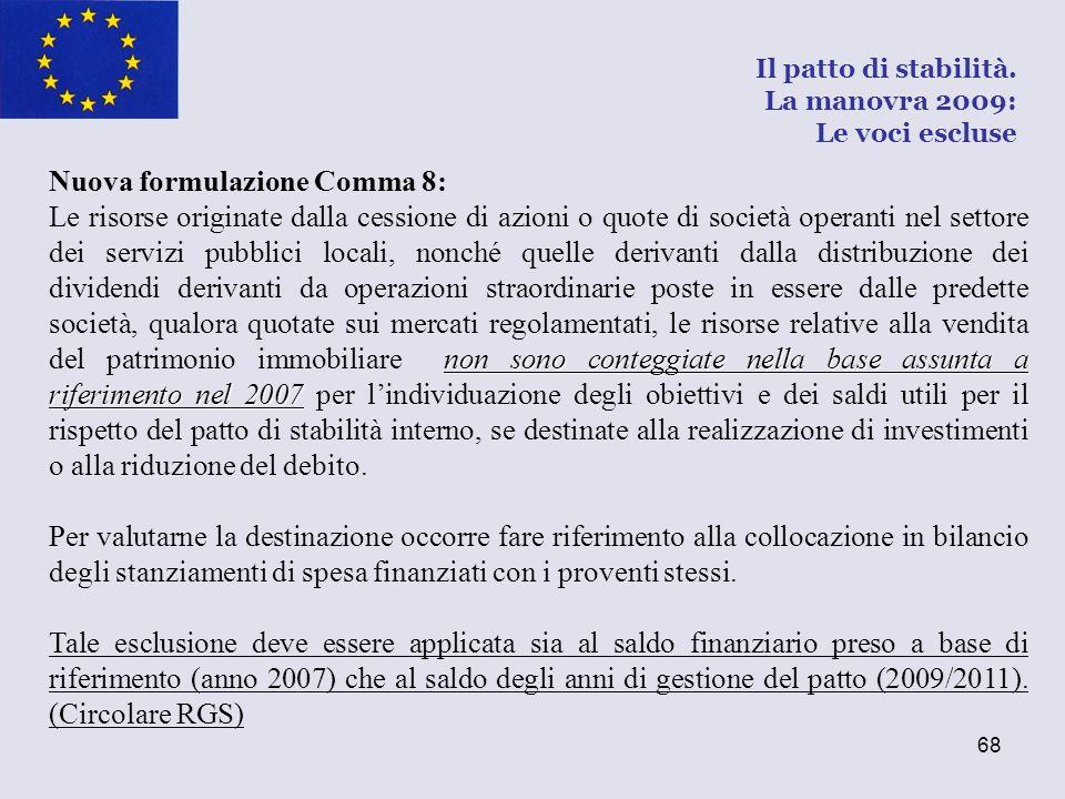 68 Nuova formulazione Comma 8: non sono conteggiate nella base assunta a riferimento nel 2007 Le risorse originate dalla cessione di azioni o quote di
