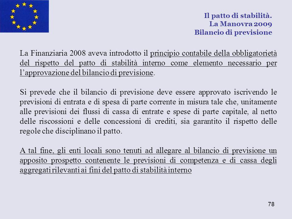 78 La Finanziaria 2008 aveva introdotto il principio contabile della obbligatorietà del rispetto del patto di stabilità interno come elemento necessar