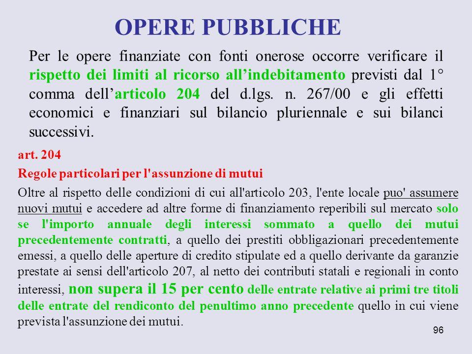 96 Per le opere finanziate con fonti onerose occorre verificare il rispetto dei limiti al ricorso allindebitamento previsti dal 1° comma dellarticolo