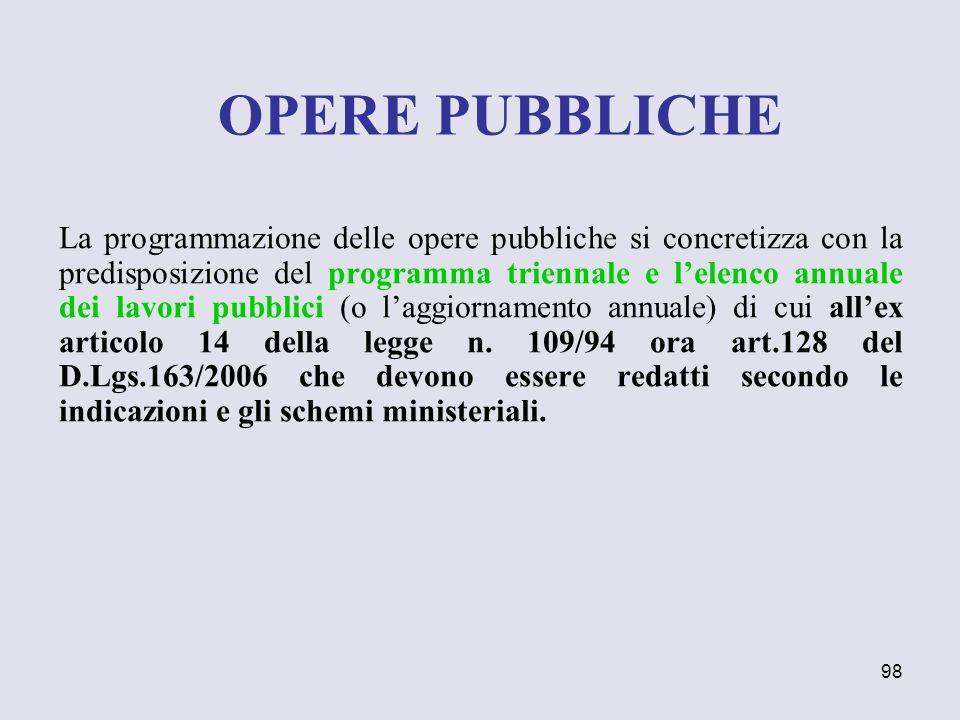 98 La programmazione delle opere pubbliche si concretizza con la predisposizione del programma triennale e lelenco annuale dei lavori pubblici (o lagg