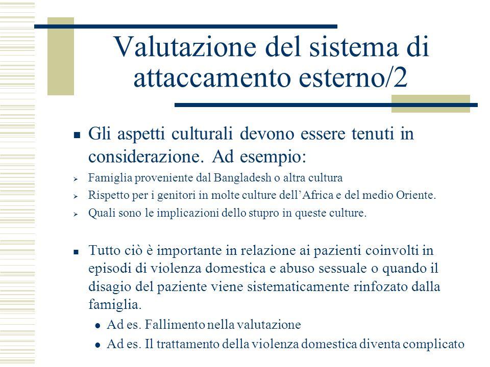 Valutazione del sistema di attaccamento esterno/2 Gli aspetti culturali devono essere tenuti in considerazione. Ad esempio: Famiglia proveniente dal B